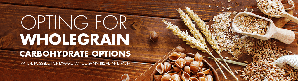 Opting for wholegrain carbohydrate options